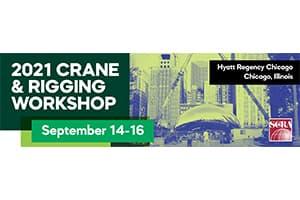 2021 SC&RA Crane & Rigging Workshop - September 14-16 - Hyatt Regency Chicago, IL